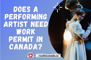 Does a performing artist need work permit in Canada
